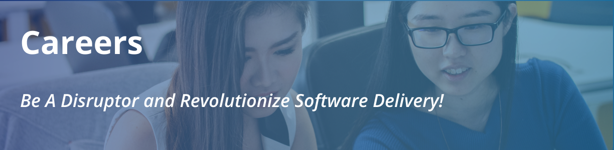 Careers: Be a Disruptor and Revolutionize Software Delivery!